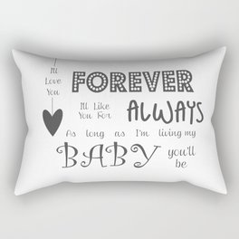 I'll Love You Forever I'll Like You For Always Childrens Quote Rectangular Pillow