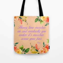 Steel Magnolias Truvy Time Marches Across Your Face Quote Tote Bag