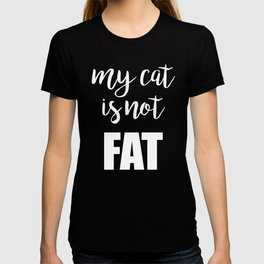 My cat is not fat T-shirt