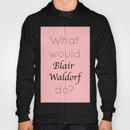 Gossip Girl: What would Blair Waldorf do? Hoody