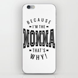 Because I'm The Nonna iPhone Skin