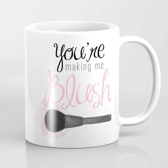 You're Making Me Blush Coffee Mug