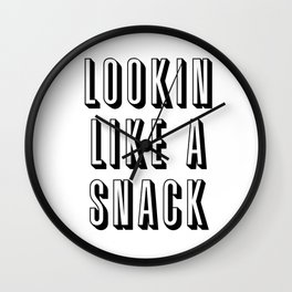 Lookin Like a Snack Wall Clock