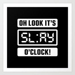 Oh Look It's Slay O'Clock Art Print