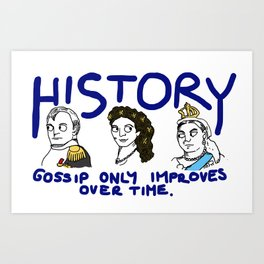History: Cause Gossip will only improve with age. Art Print