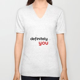 I am defintely 'Not' LIKE you. Unisex V-Neck