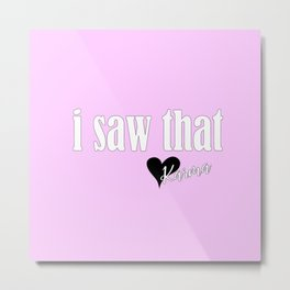 I saw that. Love, Karma Metal Print