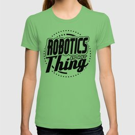 Robot Fun Robtics Is My Thing T-shirt
