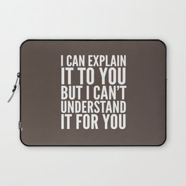 I Can Explain it to You, But I Can't Understand it for You (Brown) Laptop Sleeve