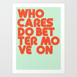 Who Cares Do Better Move On Art Print
