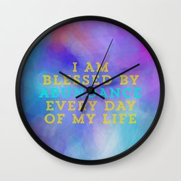 I Am Blessed By Abundance Every Day Of My Life Wall Clock