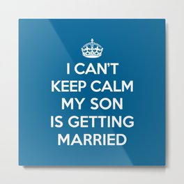Keep Calm Son Married Quote Metal Print