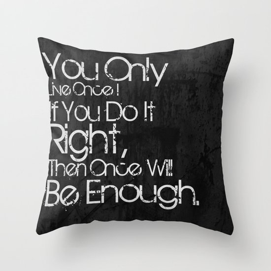 You Only Live Once. Throw Pillow