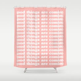 good things are coming. Shower Curtain