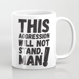 This Aggression Will Not Stand Man Political Art Coffee Mug