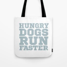 Hungry Dogs Run Faster Tote Bag