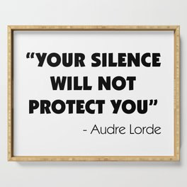 Your Silence Will Not Protect you - Audre Lorde Serving Tray