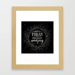 Make Today Ridiculously Amazing Quote Framed Art Print