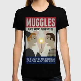 Muggles Are Our Friends (HP Propaganda Series) T-shirt