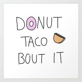 Donut taco bout it Art Print