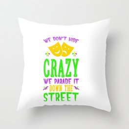 We Don't Hide The Crazy We Parade It Down The Street Throw Pillow