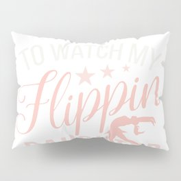 Gymnastics Mom I'm Just Here For My Flippin' Daughter  Pillow Sham