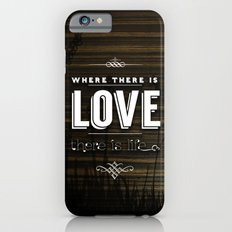 WHERE THERE IS LOVE THERE IS LIFE iPhone 6s Slim Case