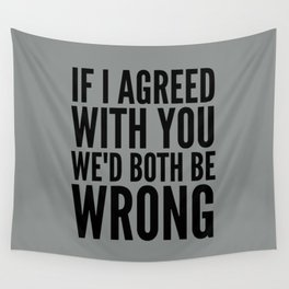 If I Agreed With You We'd Both Be Wrong (Neutral Gray) Wall Tapestry