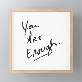 You are enough. Framed Mini Art Print