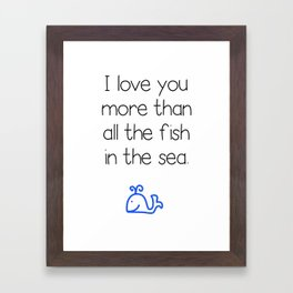 I Love You More Than All the Fish in the Sea Framed Art Print