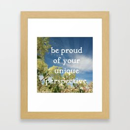 be proud of your unique perspective Framed Art Print