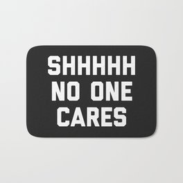 No One Cares Funny Quote Bath Mat