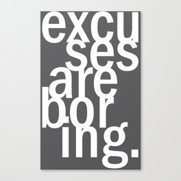 excuses are boring. Canvas Print