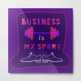 "Typographic composition , ""Busines is my sport"" Metal Print"