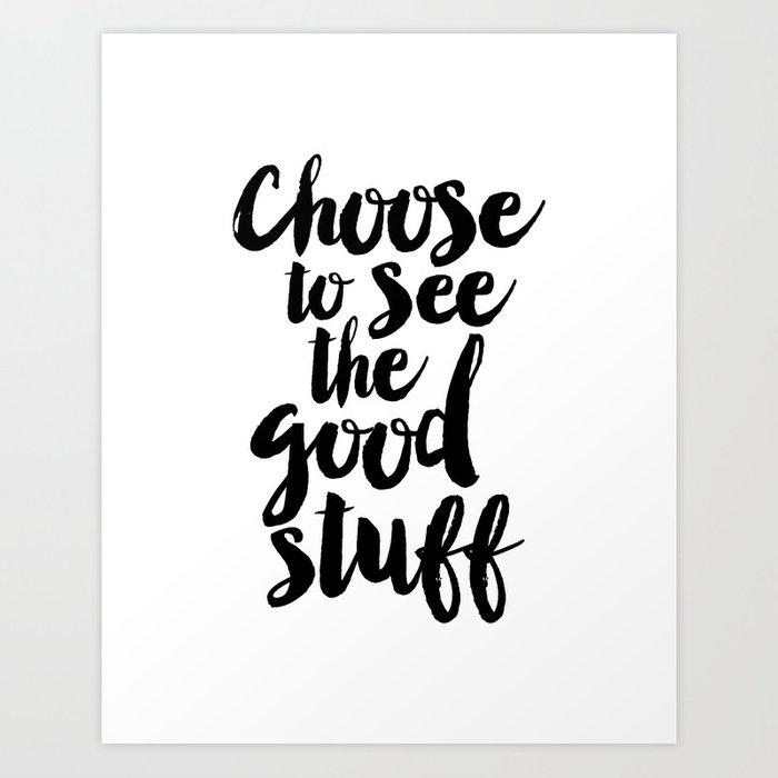Choose to See the Good Stuff black-white typographic poster design modern home decor canvas wall art Art Print