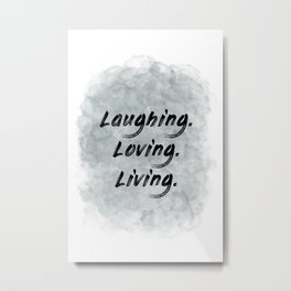 Laughing. Loving. Living. (achro) Metal Print