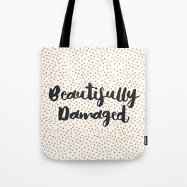 Beautifully Damaged Tote Bag