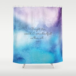 Bright star, would I were steadfast as thou art... Keats Shower Curtain