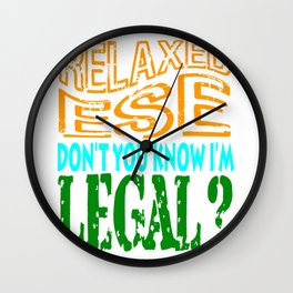 """Relax I'm Leagal"" tee design. Show your hilarious side to everybody with this awesome tee!  Wall Clock"