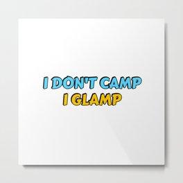 I don't camp, I glamp - glamper Metal Print