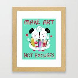 Make Art Not Excuses Framed Art Print