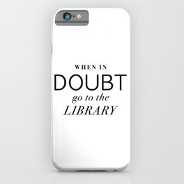 When In Doubt Go To The Library iPhone Case
