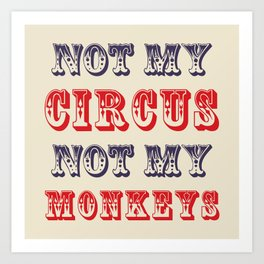 NOT MY CIRCUS NOT MY MONKEYS (Color) Art Print