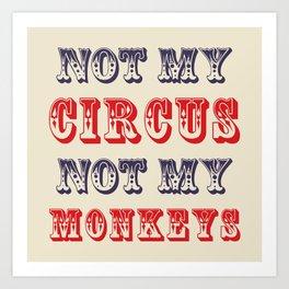 NOT MY CIRCUS NOT MY MONKEYS (Color) Art Print