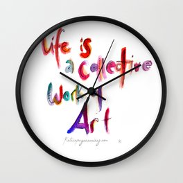 Life is a collective work of Art Wall Clock
