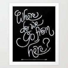 where do we go from here Art Print