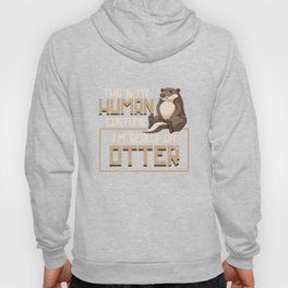 Otter This Is My Human Costume Hoody