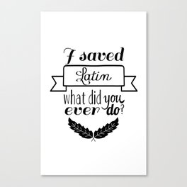 I saved Latin. What did you ever do? / Rushmore Canvas Print