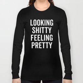 Feeling Pretty Funny Quote Long Sleeve T-shirt