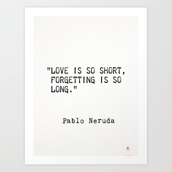 Pablo Neruda Quote About Love And Forgetting Art Print By Wildpaperzero